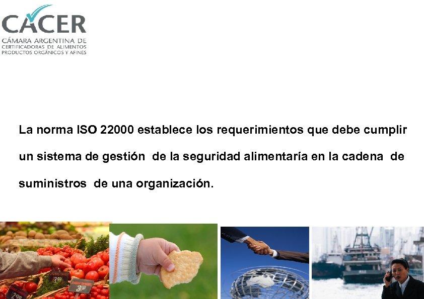 La norma ISO 22000 establece los requerimientos que debe cumplir un sistema de gestión