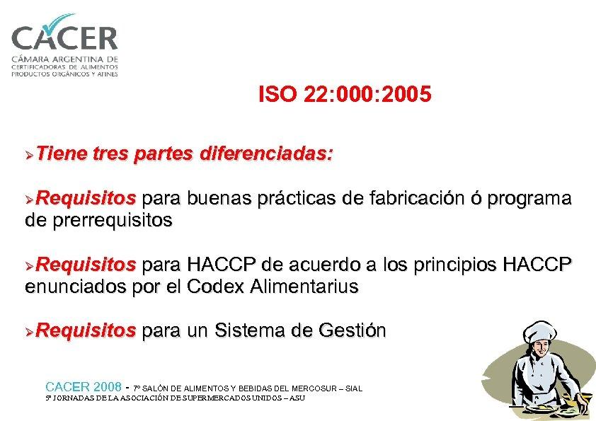 ISO 22: 000: 2005 Tiene tres partes diferenciadas: Ø Requisitos para buenas prácticas de
