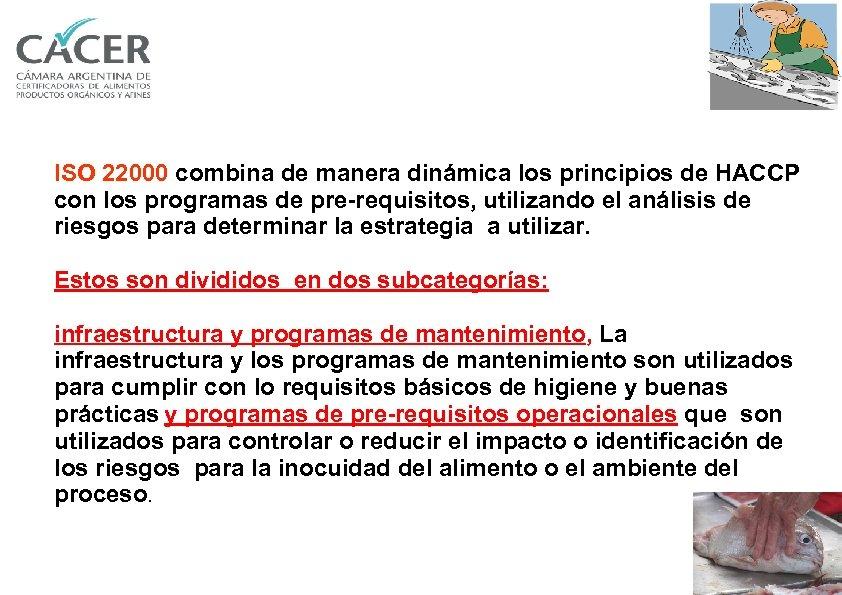 ISO 22000 combina de manera dinámica los principios de HACCP con los programas de