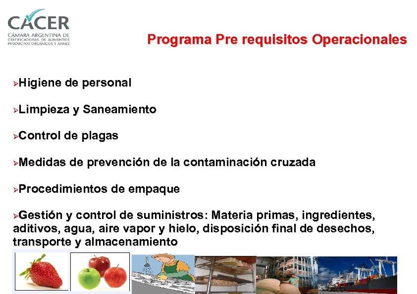 Programa Pre requisitos Operacionales Higiene de personal Ø Limpieza y Saneamiento Ø Control de