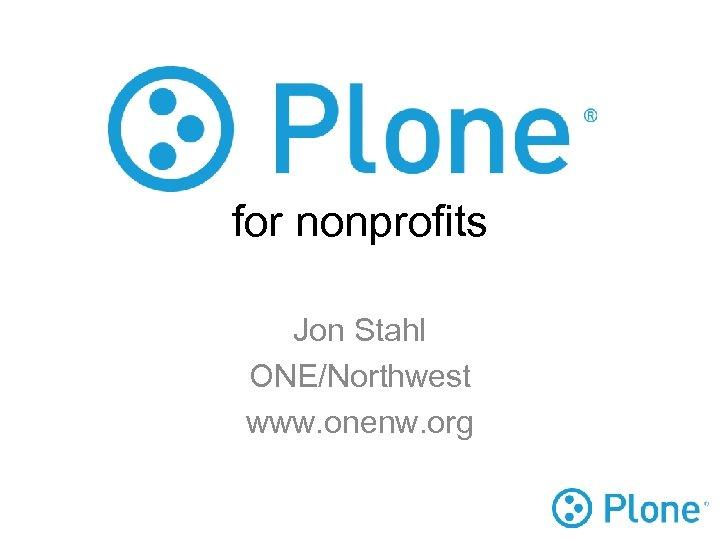 for nonprofits Jon Stahl ONE/Northwest www. onenw. org