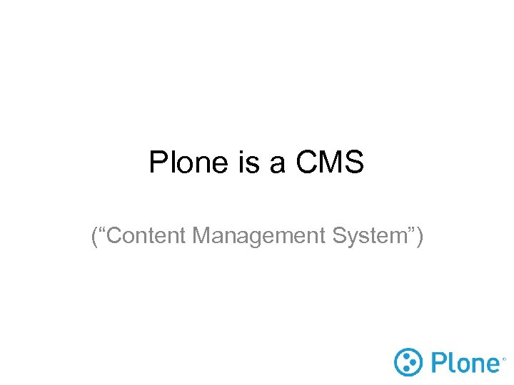 """Plone is a CMS (""""Content Management System"""")"""