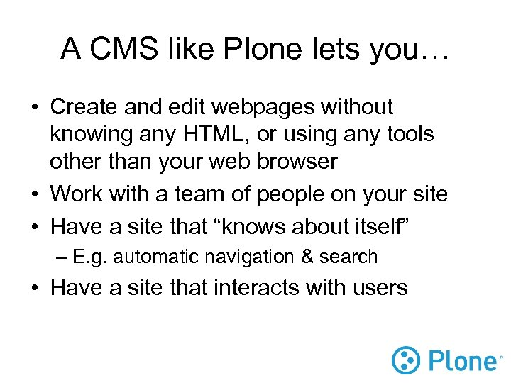 A CMS like Plone lets you… • Create and edit webpages without knowing any