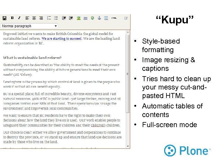 """""""Kupu"""" • Style-based formatting • Image resizing & captions • Tries hard to clean"""