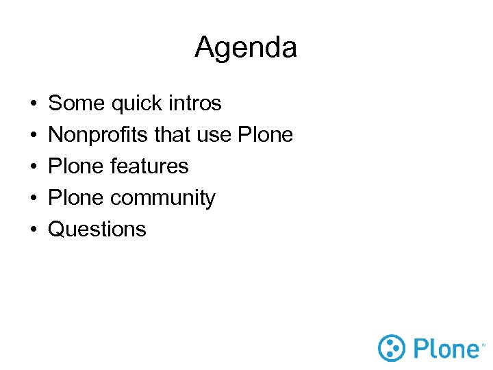 Agenda • • • Some quick intros Nonprofits that use Plone features Plone community