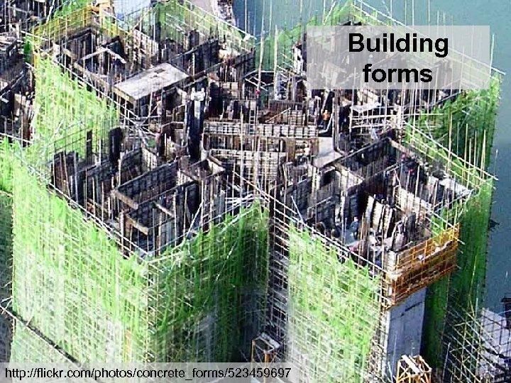 Building forms http: //flickr. com/photos/concrete_forms/523459697