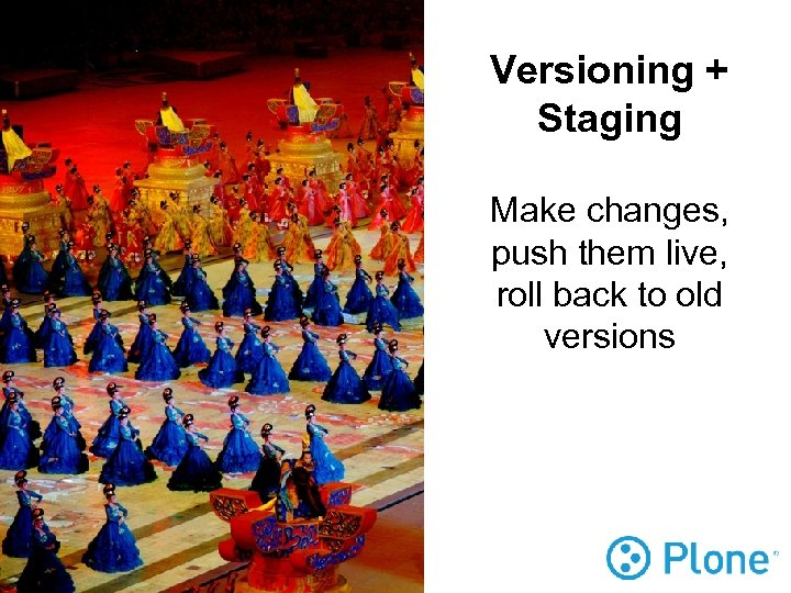 Versioning + Staging Make changes, push them live, roll back to old versions
