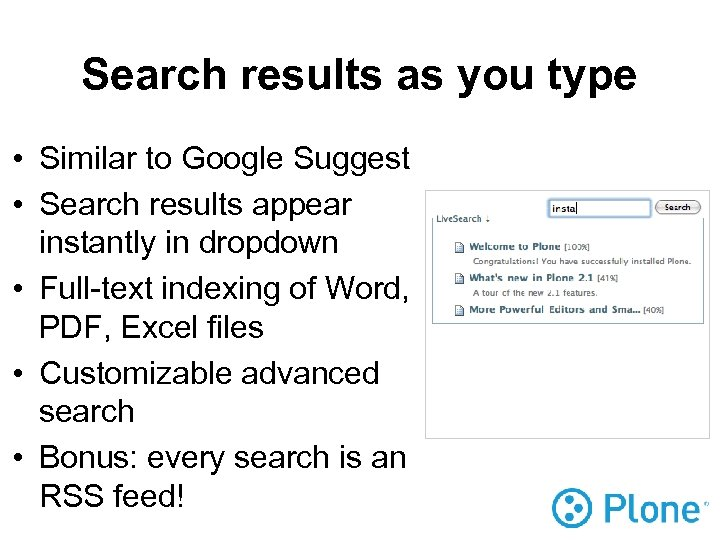 Search results as you type • Similar to Google Suggest • Search results appear