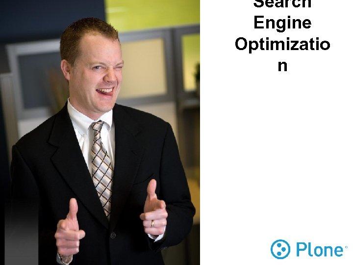 Search Engine Optimizatio n