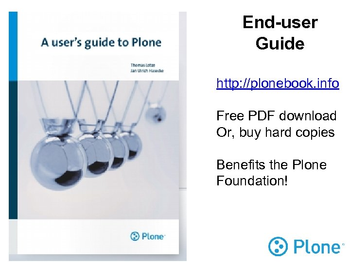 End-user Guide http: //plonebook. info Free PDF download Or, buy hard copies Benefits the