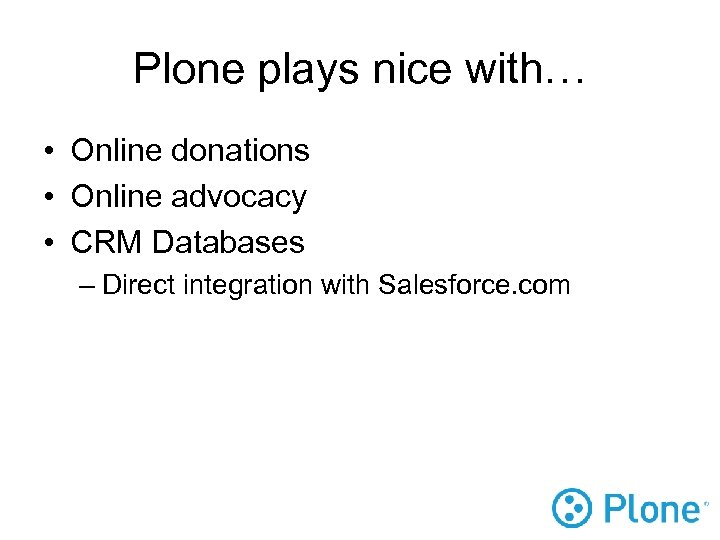Plone plays nice with… • Online donations • Online advocacy • CRM Databases –