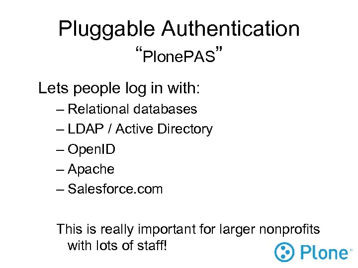 """Pluggable Authentication """"Plone. PAS"""" Lets people log in with: – Relational databases – LDAP"""