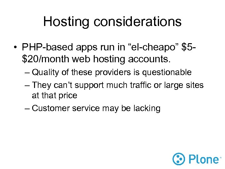 """Hosting considerations • PHP-based apps run in """"el-cheapo"""" $5$20/month web hosting accounts. – Quality"""