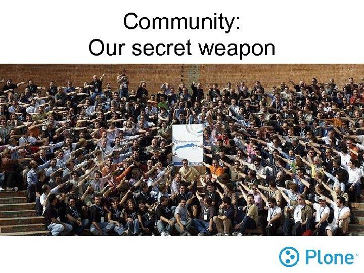 Community: Our secret weapon