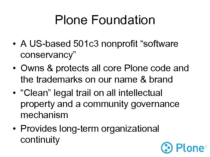 """Plone Foundation • A US-based 501 c 3 nonprofit """"software conservancy"""" • Owns &"""