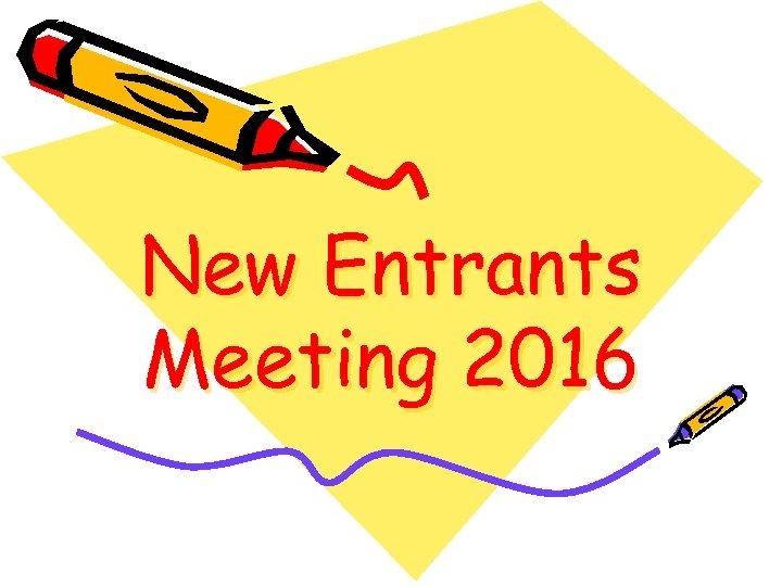 New Entrants Meeting 2016