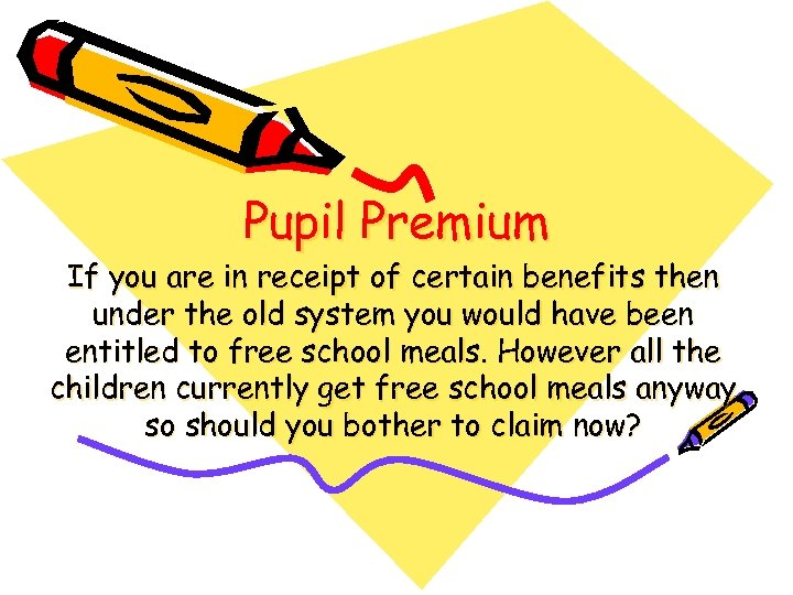 Pupil Premium If you are in receipt of certain benefits then under the old