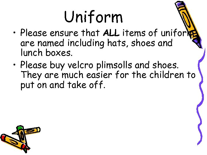 Uniform • Please ensure that ALL items of uniform are named including hats, shoes