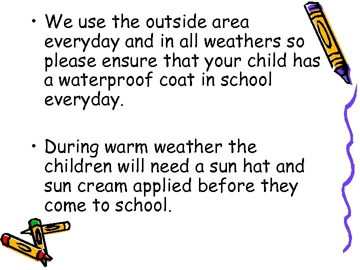 • We use the outside area everyday and in all weathers so please
