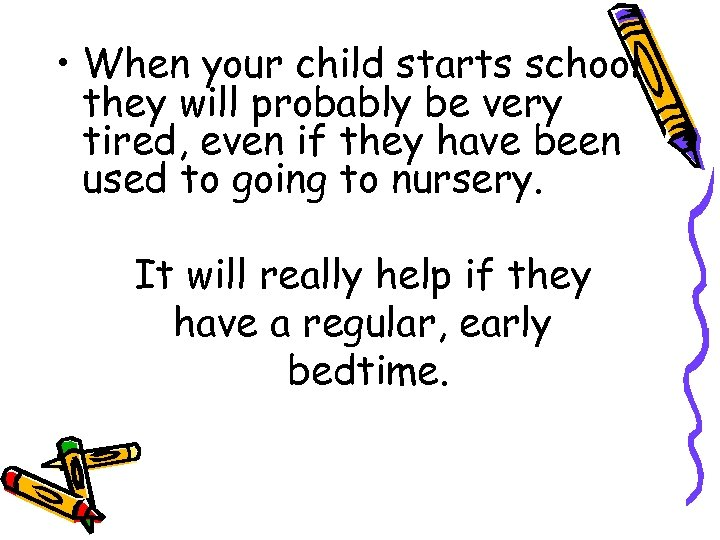 • When your child starts school they will probably be very tired, even
