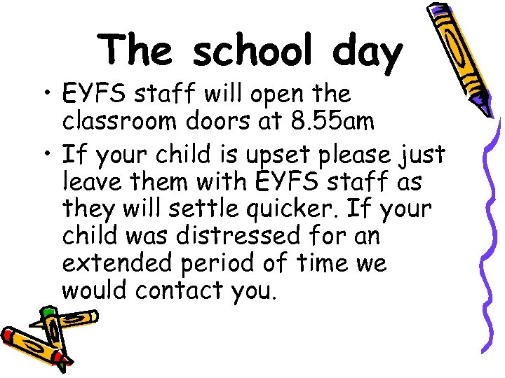 The school day • EYFS staff will open the classroom doors at 8. 55