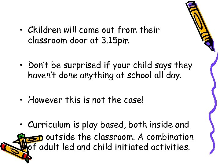 • Children will come out from their classroom door at 3. 15 pm