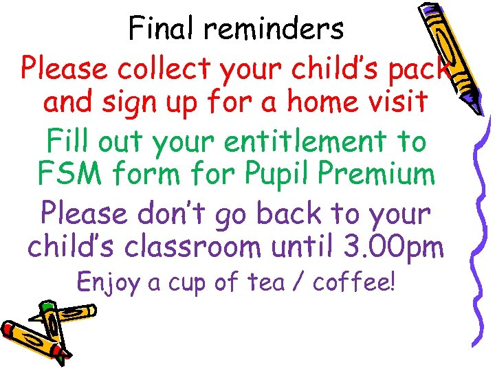 Final reminders Please collect your child's pack and sign up for a home visit