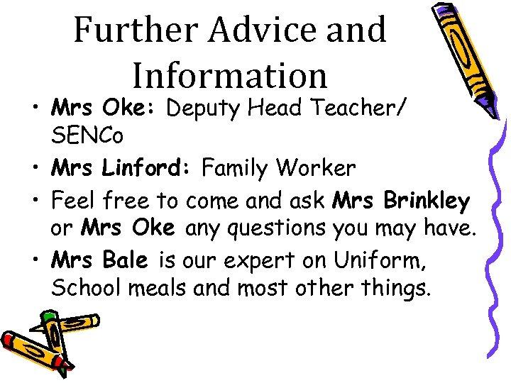 Further Advice and Information • Mrs Oke: Deputy Head Teacher/ SENCo • Mrs Linford: