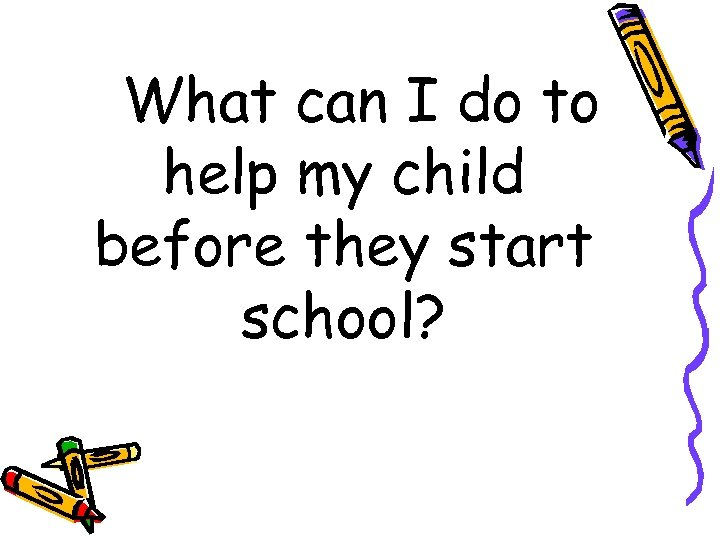 What can I do to help my child before they start school?