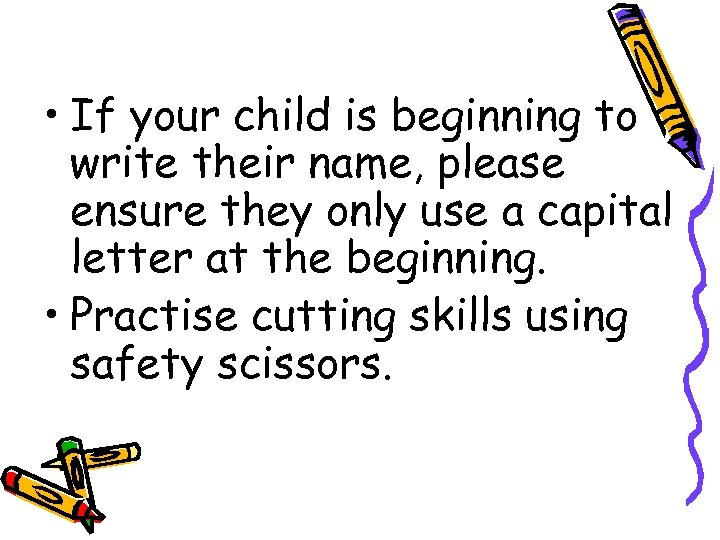 • If your child is beginning to write their name, please ensure they