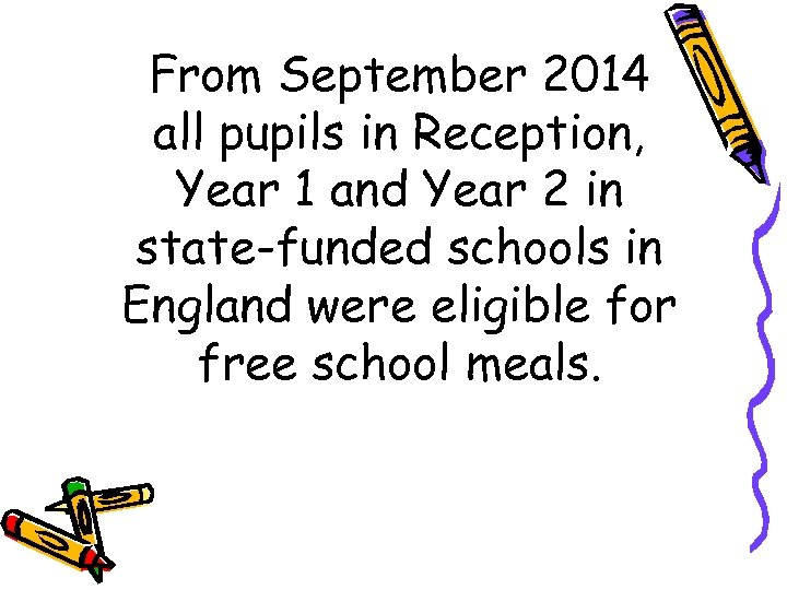 From September 2014 all pupils in Reception, Year 1 and Year 2 in state-funded