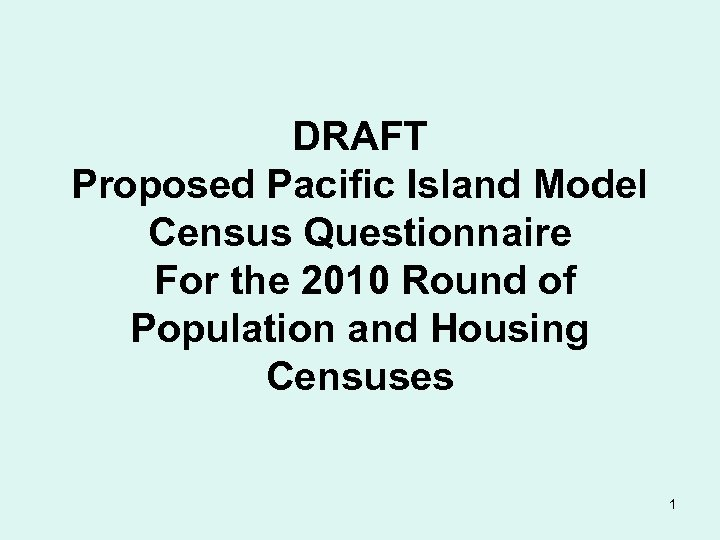 DRAFT Proposed Pacific Island Model Census Questionnaire For the 2010 Round of Population and