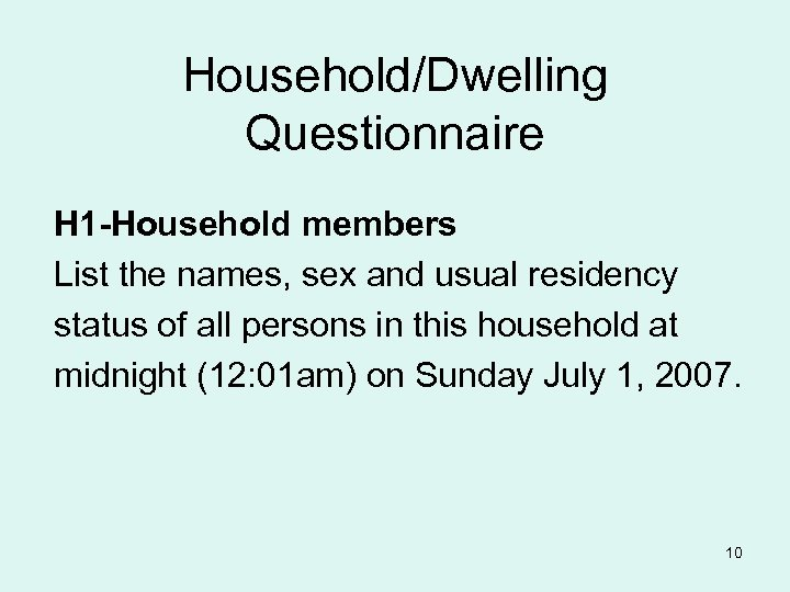 Household/Dwelling Questionnaire H 1 -Household members List the names, sex and usual residency status