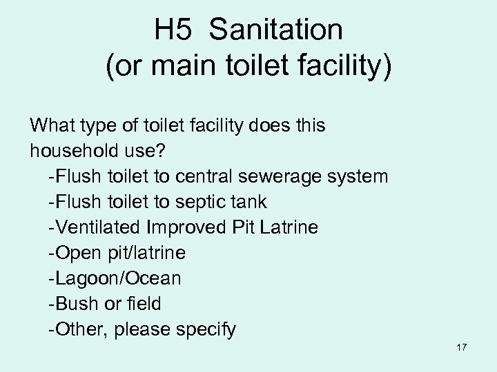 H 5 Sanitation (or main toilet facility) What type of toilet facility does this