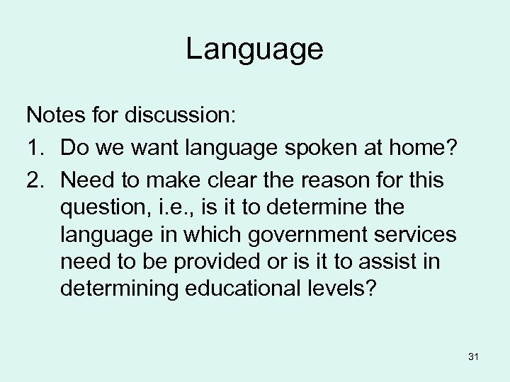 Language Notes for discussion: 1. Do we want language spoken at home? 2. Need