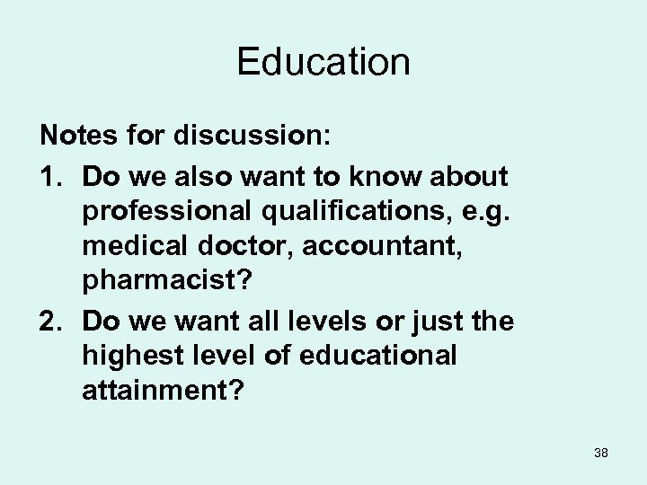 Education Notes for discussion: 1. Do we also want to know about professional qualifications,