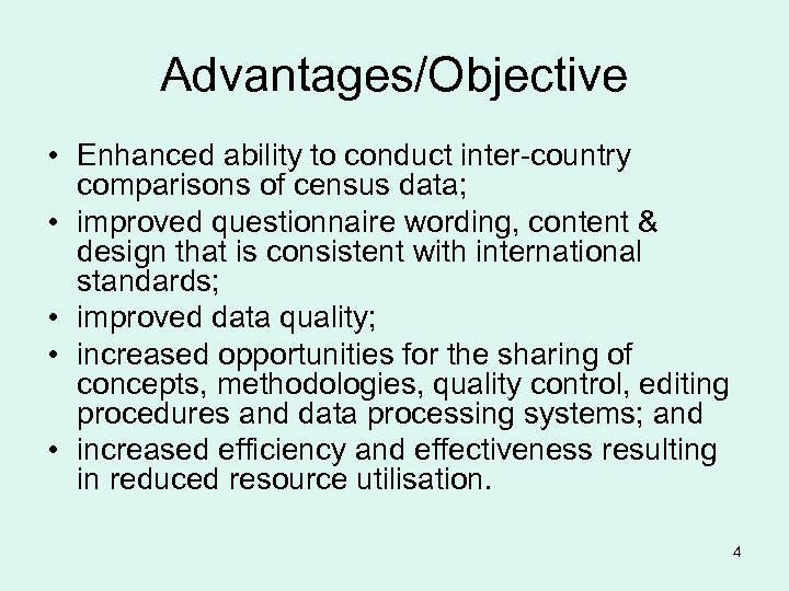 Advantages/Objective • Enhanced ability to conduct inter-country comparisons of census data; • improved questionnaire