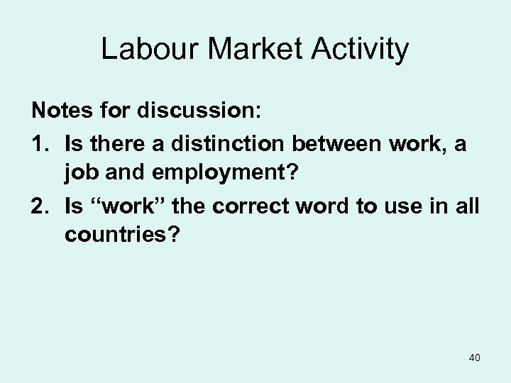 Labour Market Activity Notes for discussion: 1. Is there a distinction between work, a