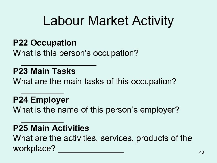 Labour Market Activity P 22 Occupation What is this person's occupation? ________ P 23
