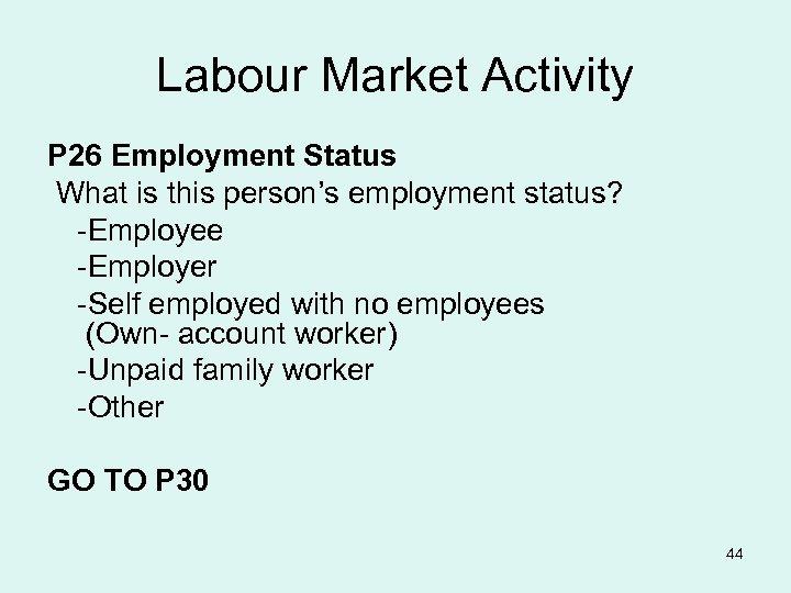 Labour Market Activity P 26 Employment Status What is this person's employment status? -Employee