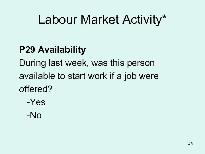 Labour Market Activity* P 29 Availability During last week, was this person available to