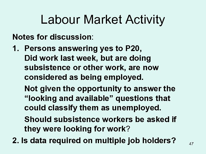 Labour Market Activity Notes for discussion: 1. Persons answering yes to P 20, Did
