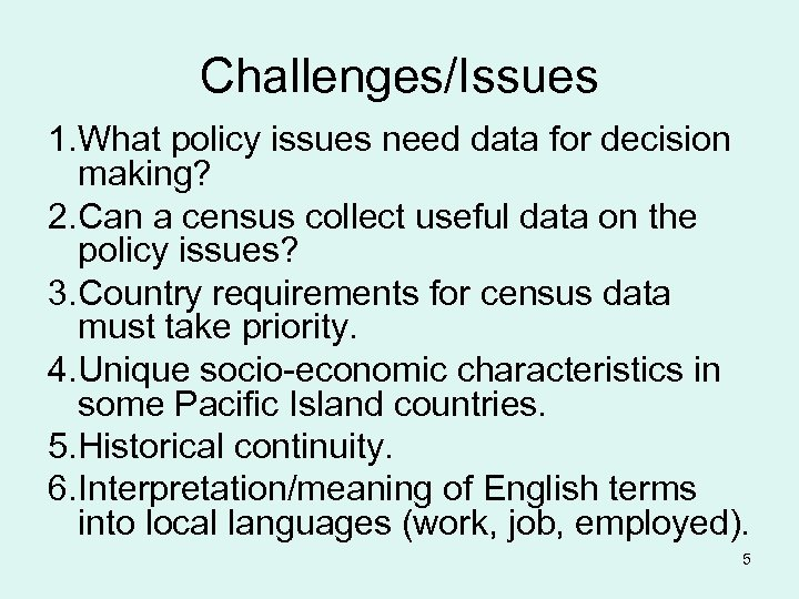 Challenges/Issues 1. What policy issues need data for decision making? 2. Can a census