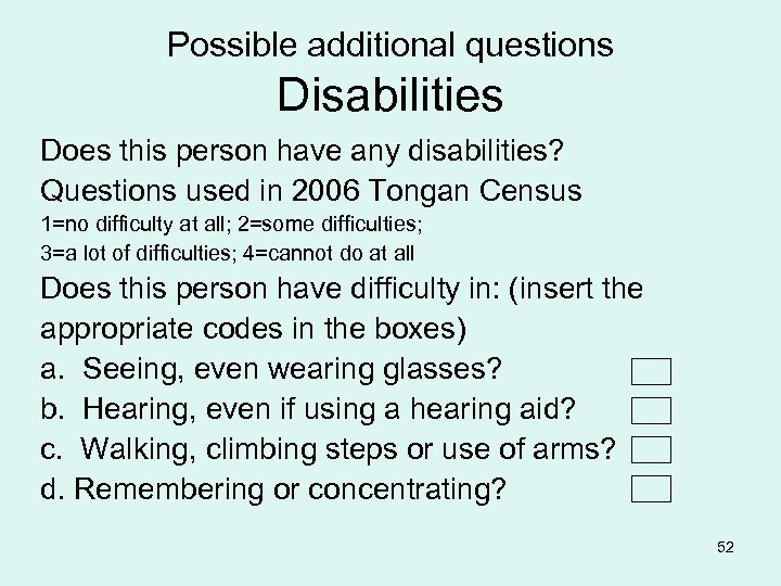 Possible additional questions Disabilities Does this person have any disabilities? Questions used in 2006