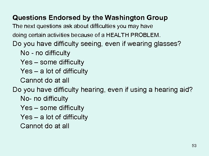 Questions Endorsed by the Washington Group The next questions ask about difficulties you may