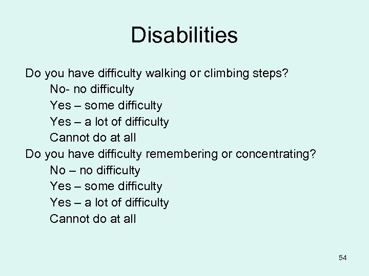 Disabilities Do you have difficulty walking or climbing steps? No- no difficulty Yes –