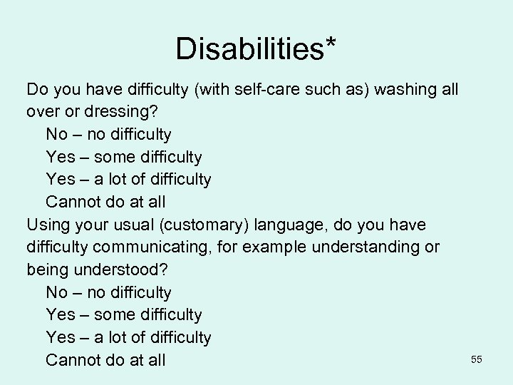 Disabilities* Do you have difficulty (with self-care such as) washing all over or dressing?