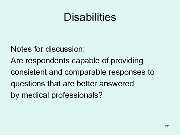Disabilities Notes for discussion: Are respondents capable of providing consistent and comparable responses to