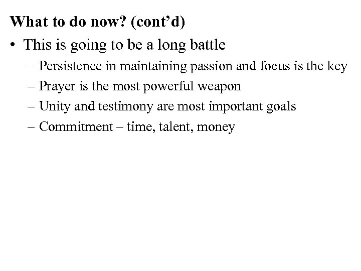 What to do now? (cont'd) • This is going to be a long battle