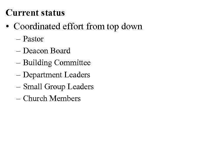 Current status • Coordinated effort from top down – Pastor – Deacon Board –